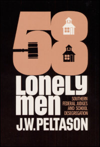 Cover for PELTASON: Fifty-Eight Lonely Men: Southern Federal Judges and School Desegregation. Click for larger image