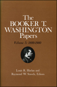 Cover for WASHINGTON: Booker T. Washington Papers Volume 5: 1899-1900.  Assistant editor, Barbara S. Kraft. Click for larger image