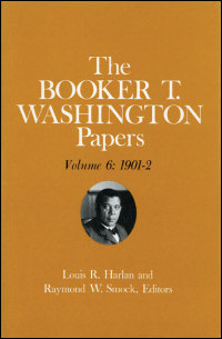 Cover for WASHINGTON: Booker T. Washington Papers Volume 6: 1901-2.  Assistant editor, Barbara S. Kraft. Click for larger image