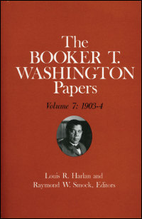 Cover for WASHINGTON: Booker T. Washington Papers Volume 7: 1903-4.  Assistant editor, Barbara S. Kraft. Click for larger image