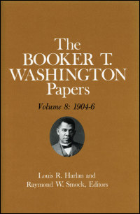 Cover for WASHINGTON: Booker T. Washington Papers Volume 8: 1904-6.  Assistant editor, Geraldine McTigue. Click for larger image