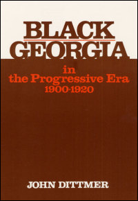 Cover for DITTMER: Black Georgia in the Progressive Era, 1900-1920. Click for larger image