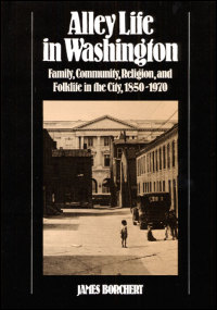 Cover for BORCHERT: Alley Life in Washington: Family, Community, Religion, and Folklife in the City, 1850-1970. Click for larger image