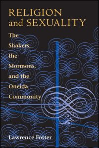 Cover for FOSTER: Religion and Sexuality: The Shakers, the Mormons, and the Oneida Community. Click for larger image