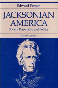 Cover for PESSEN: Jacksonian America: Society, Personality, and Politics