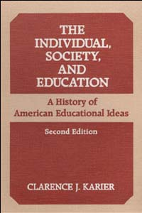 Cover for KARIER: The Individual, Society, and Education: A History of American Educational Ideas
