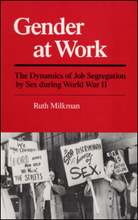 Cover for MILKMAN: Gender at Work: The Dynamics of Job Segregation by Sex during World War II. Click for larger image