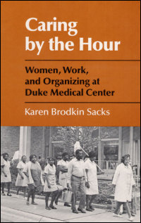 Cover for SACKS: Caring by the Hour: Women, Work, and Organizing at Duke Medical Center. Click for larger image