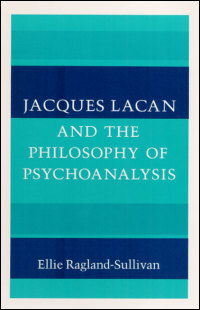 Cover for RAGLAND-SULLIVAN: Jacques Lacan and the Philosophy of Psychoanalysis. Click for larger image