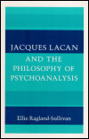 link to catalog page, Jacques Lacan and the Philosophy of Psychoanalysis