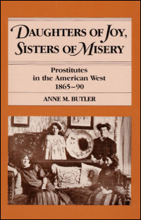 Cover for BUTLER: Daughters of Joy, Sisters of Misery: Prostitutes in the American West, 1865-90. Click for larger image