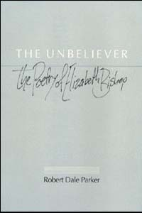 Cover for PARKER: The Unbeliever: The Poetry of Elizabeth Bishop