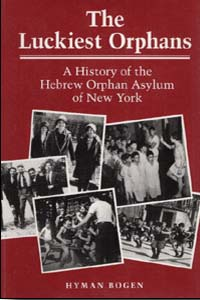 Cover for BOGEN: The Luckiest Orphans: A History of the Hebrew Orphan Asylum of New York