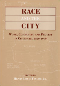 Cover for TAYLOR: Race and the City: Work, Community, and Protest in Cincinnati, 1820-1970. Click for larger image