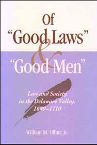 Cover for OFFUTT: Of Good Laws and Good Men: Law and Society in the Delaware Valley, 1680-1710