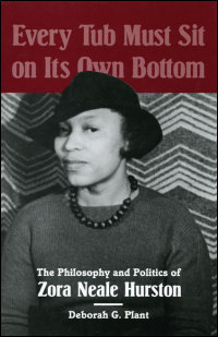 Cover for PLANT: Every Tub Must Sit on Its Own Bottom: The Philosophy and Politics of Zora Neale Hurston. Click for larger image