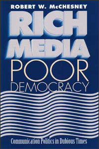 Cover for MCCHESNEY: Rich Media, Poor Democracy: Communication Politics in Dubious Times: Communication Politics in Dubious Times