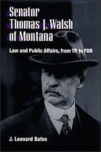 Cover for BATES: Senator Thomas J. Walsh of Montana: Law and Public Affairs, from TR to FDR