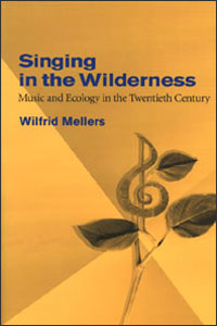 Cover for MELLERS: Singing in the Wilderness: Music and Ecology in the Twentieth Century
