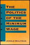 link to catalog page WALTMAN, The Politics of the Minimum Wage