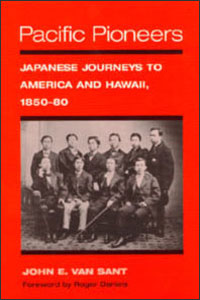 Cover for VAN SANT: Pacific Pioneers: Japanese Journeys to America and Hawaii, 1850-80