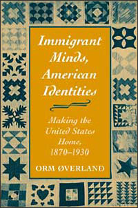 Cover for OVERLAND: Immigrant Minds, American Identities: Making the United States Home, 1870-1930