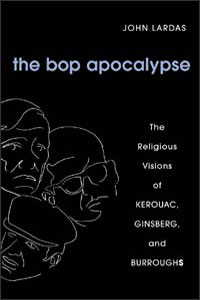 Cover for LARDAS: The Bop Apocalypse: The Religious Visions of Kerouac, Ginsberg, and Burroughs