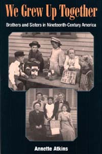 Cover for ATKINS: We Grew Up Together: Brothers and Sisters in Nineteenth-Century America