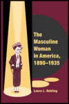 link to catalog page BEHLING, The Masculine Woman in America, 1890-1935