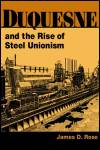 link to catalog page, Duquesne and the Rise of Steel Unionism
