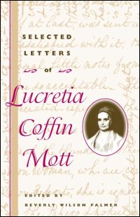Cover for MOTT: Selected Letters of Lucretia Coffin Mott. Click for larger image