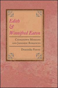 Cover for FERENS: Edith and Winnifred Eaton: Chinatown Missions and Japanese Romances. Click for larger image