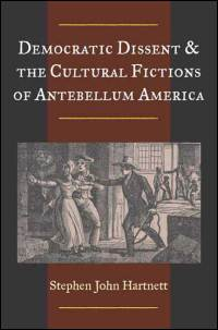 Democratic Dissent and the Cultural Fictions of Antebellum America - Cover