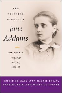 Cover for ADDAMS: The Selected Papers of Jane Addams: vol. 1: Preparing to Lead, 1860-81. Click for larger image