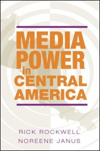 Cover for ROCKWELL: Media Power in Central America. Click for larger image