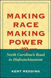 Cover for REDDING: Making Race, Making Power: North Carolina's Road to Disfranchisement. Click for larger image