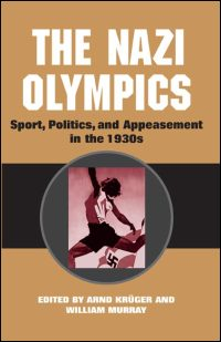 Cover for KR�GER: The Nazi Olympics: Sport, Politics, and Appeasement in the 1930s. Click for larger image