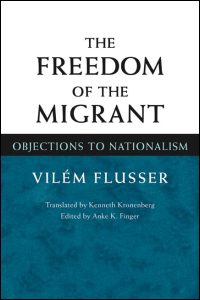 Cover for FLUSSER: The Freedom of the Migrant: Objections to Nationalism. Click for larger image