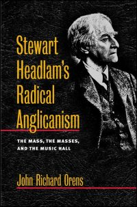 Cover for ORENS: Stewart Headlam's Radical Anglicanism: The Mass, the Masses, and the Music Hall. Click for larger image