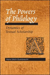 Cover for GUMBRECHT: The Powers of Philology: Dynamics of Textual Scholarship. Click for larger image