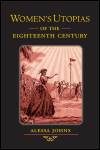 link to catalog page JOHNS, Women's Utopias of the Eighteenth Century