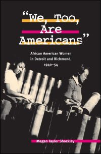 Cover for SHOCKLEY: We, Too, Are Americans: African American Women in Detroit and Richmond, 1940-54. Click for larger image