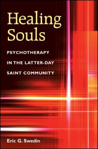 Cover for SWEDIN: Healing Souls: Psychotherapy in the Latter-day Saint Community. Click for larger image