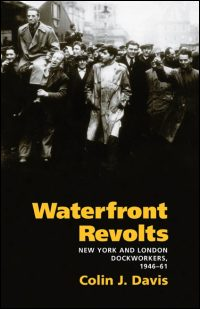 Cover for DAVIS: Waterfront Revolts: New York and London Dockworkers, 1946-61. Click for larger image