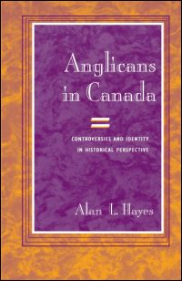 Cover for HAYES: Anglicans in Canada: Controversies and Identity in Historical Perspective. Click for larger image