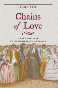 Cover for WEST: Chains of Love: Slave Couples in Antebellum South Carolina. Click for larger image