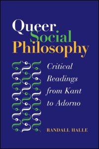 Cover for HALLE: Queer Social Philosophy: Critical Readings from Kant to Adorno. Click for larger image