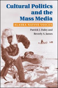 Cover for DALEY: Cultural Politics and the Mass Media: Alaska Native Voices. Click for larger image