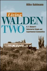 Cover for KUHLMANN: Living Walden Two: B. F. Skinner's Behaviorist Utopia and Experimental Communities. Click for larger image
