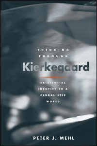 Cover for MEHL: Thinking through Kierkegaard: Existential Identity in a Pluralistic World. Click for larger image